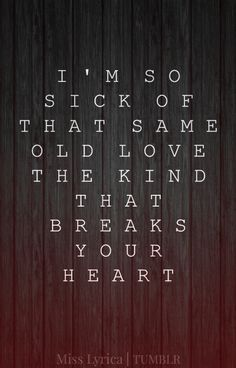 i'm so sick of that same old love - Google Search