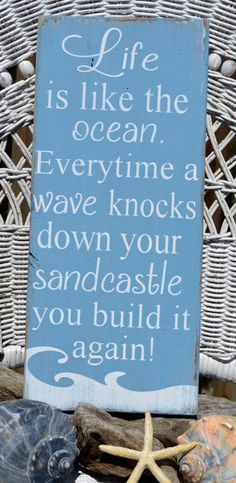 Beach Décor Inspirational Positive Quotes Sayings Life is like the ocean. wave knocks down your sandcastle build it again Coastal, Nautical, Beach Wood Sign