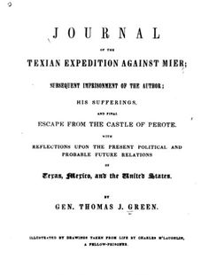"""Journal of the Texian Expedition Against Mier [microform]: Subsequent Imprisonment of the Author, His Sufferings, and the Final Escape From the Castle of Perote. With Reflections Upon the Present Political and Probable Future Relations of Texas, Mexico, and the United States, by Gen. Thomas J. Green; illustrated by drawings taken from life by Charles M'Laughlin, a fellow-prisoner (1845). """"Here commences the history of the campaign which we propose faithfully to record."""" (Introduction)"""