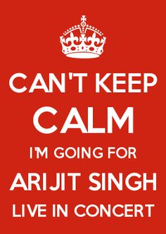 CAN'T KEEP CALM I'M GOING FOR ARIJIT SINGH LIVE IN CONCERT