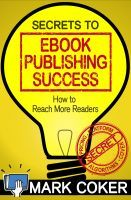 Mark Coker of Smashwords newest book. This is a must read amongst eBook authors.