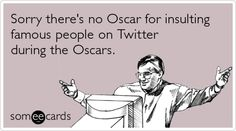 Sorry there's no Oscar for insulting famous people on Twitter during the Oscars.