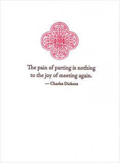 """""""The pain of parting is nothing to the joy of meeting again."""" -Dickens"""