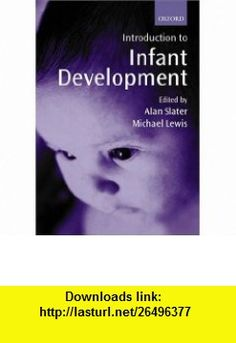Introduction to Infant Development (9780198506461) Alan Slater, Michael Lewis , ISBN-10: 0198506465  , ISBN-13: 978-0198506461 ,  , tutorials , pdf , ebook , torrent , downloads , rapidshare , filesonic , hotfile , megaupload , fileserve
