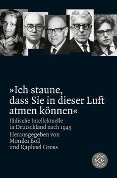 """""""Ich staune, dass Sie in dieser Luft atmen können"""" / Monika Boll und Raphael Gross (Hrsg.). Frankfurt am Main : Fischer Taschenbuch, 2013."""
