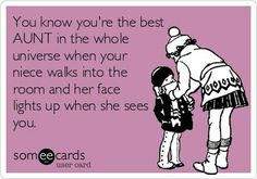 Free and Funny Family Ecard: You know you're the best AUNT in the whole universe when your niece walks into the room and her face lights up when she sees you. Create and send your own custom Family ecard. I Love My Niece, Niece And Nephew, My Love, Beste Tante, Me Quotes, Funny Quotes, Face Light, Thing 1, E Cards