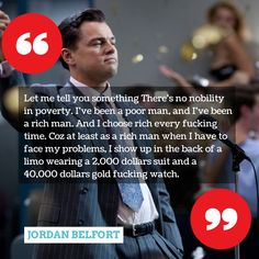 "The Wolf of Wall Street is a great video depicting the life of James Belfort who was convicted of fraud. This picture and video of Wolf of Wall Street is a good example of the sociological term "" white-collar crime"", which are illegal acts committed by people of high status. Basically this quotes tells you that some people of high status don't care about the crimes they commit as long as their pockets are deep."