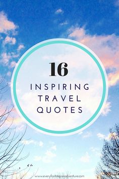 16 Inspiring Travel Quotes to Encourage You to Plan Your Next Adventure Right Now