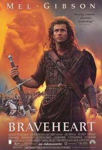♥♥♥♥ Braveheart - War movies suck, but for some reason Mel Gibson knows how to make them great