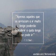 """""""Apenas aqueles que se arriscam a ir muito longe poderão descobrir o quão longe se pode ir."""" - T. S. Eliot - Se ainda não é inscrito, se inscreva no nosso canal: https://www.youtube.com/user/Alemanizando - #viagem #alemanizando #irlonge"""