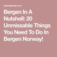 Bergen In A Nutshell: 20 Unmissable Things You Need To Do In Bergen Norway!