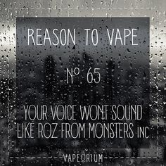 Your voice wont sound like Roz (the accountant) from Monsters inc   Do you want to die? I don't. That's why I turned to www.e-cigarilicious.com and spared my health. You should do it as well