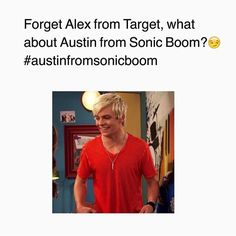 Seriously Even though #Alexfromtarget is awesome You guys what about #Austinfromsonicboom !!!!