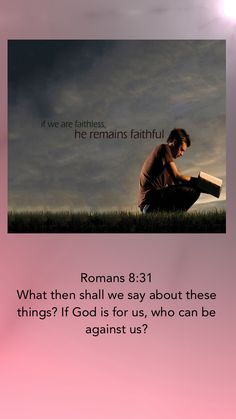 Romans 8:31 What then shall we say about these things? If God is for us, who can be against us?