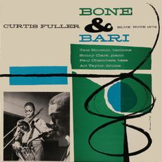 "Curtis Fuller - ""Bone & Bari""  Design by Tom Hannan  Photo by Francis Wolff"