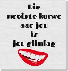 Die mooiste kurwe aan jou is jou glimlag Afrikaans Quotes, Inspirational Quotes, Motivational, Sayings, Words, Smile, South Africa, Laughing, Illustrations