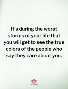 Bad Storms, Popular Quotes, Care About You, True Colors, Me Quotes, Sayings, Life, Lyrics, Ego Quotes
