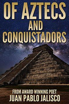 Amazon.com: Of Aztecs and Conquistadors eBook: Juan Pablo Jalisco: Kindle Store