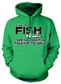 (Cybertela) If You Dont Fish I See No Point In Talking To You Sweatshirt Hoodie Funny Fishing Hoody (Kelly Green 2X-Large)