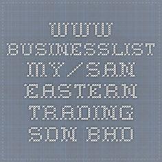 www.businesslist.my/san-eastern-trading-sdn-bhd
