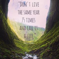 Please don't. Live life to the fullest each and every day.