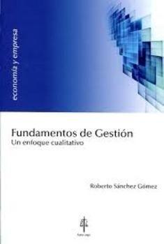 Fundamentos de gestión : un enfoque cualitativo / Roberto Sánchez Gómez