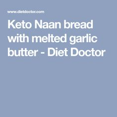 Keto Naan bread with melted garlic butter - Diet Doctor