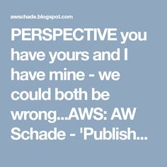 PERSPECTIVE you have yours and I have mine - we could both be wrong...AWS: AW Schade - 'Publisher accepts the reality of adverse sales if bigots ...'