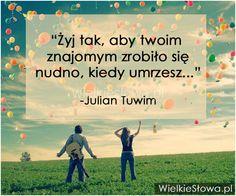 Żyj tak, żeby Twoim znajomym... #Tuwim-Julian, #Nuda, #Śmierć, #Życie
