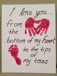 Hand print foot print art. I love you from the bottom of my heart to the tips of my toes.