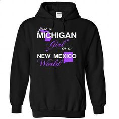 (MIJustTim002) Just A Michigan Girl In A New_Mexico Wor - hoodie #mens hoodie #mens t shirt