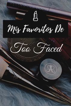 Mis favoritos de Too Faced. – TEENS LOVES FASHION