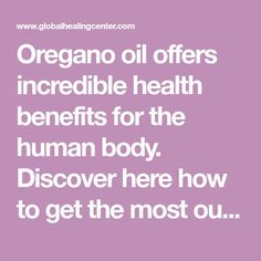 Oregano oil offers incredible health benefits for the human body. Discover here how to get the most out of this powerful oil.