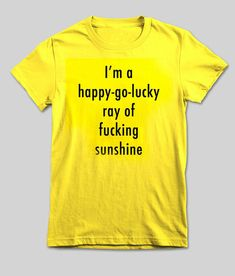 im a happy go lucky  #tshirt #graphictee #awesome #tee #funnyshirt