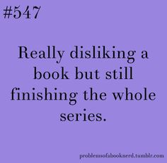I must admit I have done this. I did it with Twilight. I hated the books but dammit I had to conquer it.