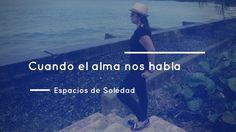 Espacios de Soledad: Cuando el alma nos habla