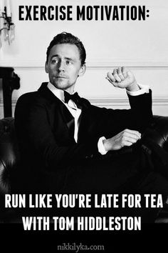 Tom Hiddleston motivation for your day. Source…