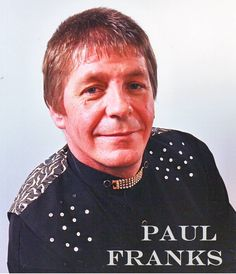 PAUL FRANKS. Experienced clubland artist singing hits from down the years. See him on https://www.youtube.com/watch?v=ILi7WXIgSQ4&index=6&list=PLxx4pZKJN1N0XD3Ub8-PuK0U1MyQwa4EF Available as self contained only.