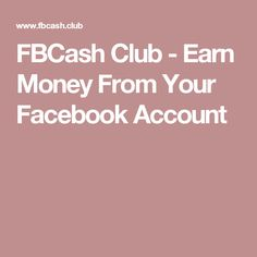 FBCash Club - Earn Money From Your Facebook Account Earning Money, Earn Money Online, Business Ideas, Online Business, Accounting, How To Make Money, Club, Facebook, Style