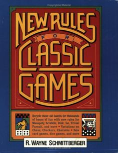 Great Reference for the Games we all remember - New Rules for Classic Games by R. Wayne Schmittberger