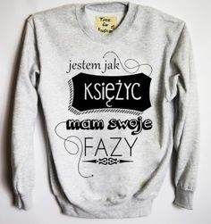 "Bluza""jestem jak księżyc mam swoje fazy Scary Funny, Graphic Sweatshirt, T Shirt, Motto, Cos, Peace And Love, Funny Quotes, Sayings, Sweatshirts"