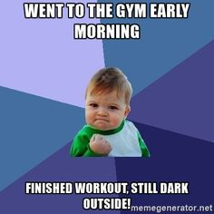 Success Kid - Went to the gym early morning Finished workout, still dark outside!