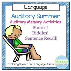 Auditory memory is an important skill for language development.  This packet contains four different activities to target auditory memory.Auditory Memory for Sentences Read the sentence out loud to your student, and have students repeat it exactly for you.