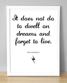Harry Potter Print with Dumbledore quote 'It does not do to dwell on dreams and forget to live.' (148 x 210 mm). £2.00, via Etsy.