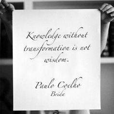 A változás nélküli tudás - nem bölcsesség. (Paulo Coelho - Brida)