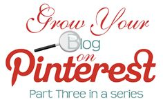 Blog Guidebook: Grow Your Blog On Pinterest - Part Three