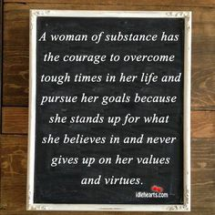 A woman of courage | Woman of substance has the courage to overcome tough