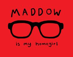 Maddow is My Homegirl T-Shirt