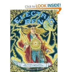Electric Ben: The Amazing Life and Times of Benjamin Franklin: Robert Byrd; beautiful illustrations; best suited as a read-aloud for 1st-4th graders
