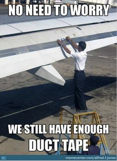 """Don't You Know Duct Tape Fixes Everything? - Funny memes that """"GET IT"""" and want you to too. Get the latest funniest memes and keep up what is going on in the meme-o-sphere. Aviation Quotes, Aviation Humor, Airplane Quotes, Aviation Technology, Funny Shit, The Funny, Funny Stuff, Awesome Stuff, Memes Humor"""